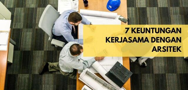 7 keuntungan kerjasama dengan arsitek